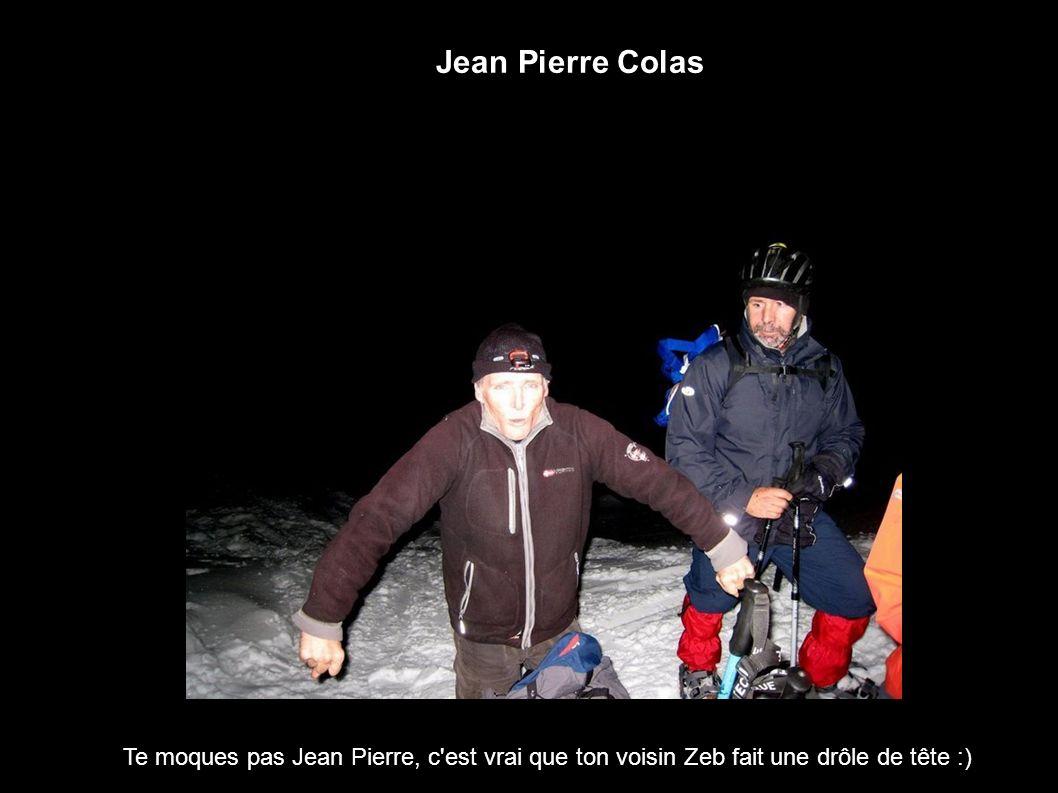 Jean Pierre Colas Te moques pas Jean Pierre, c est vrai que ton voisin Zeb fait une drôle de tête :)