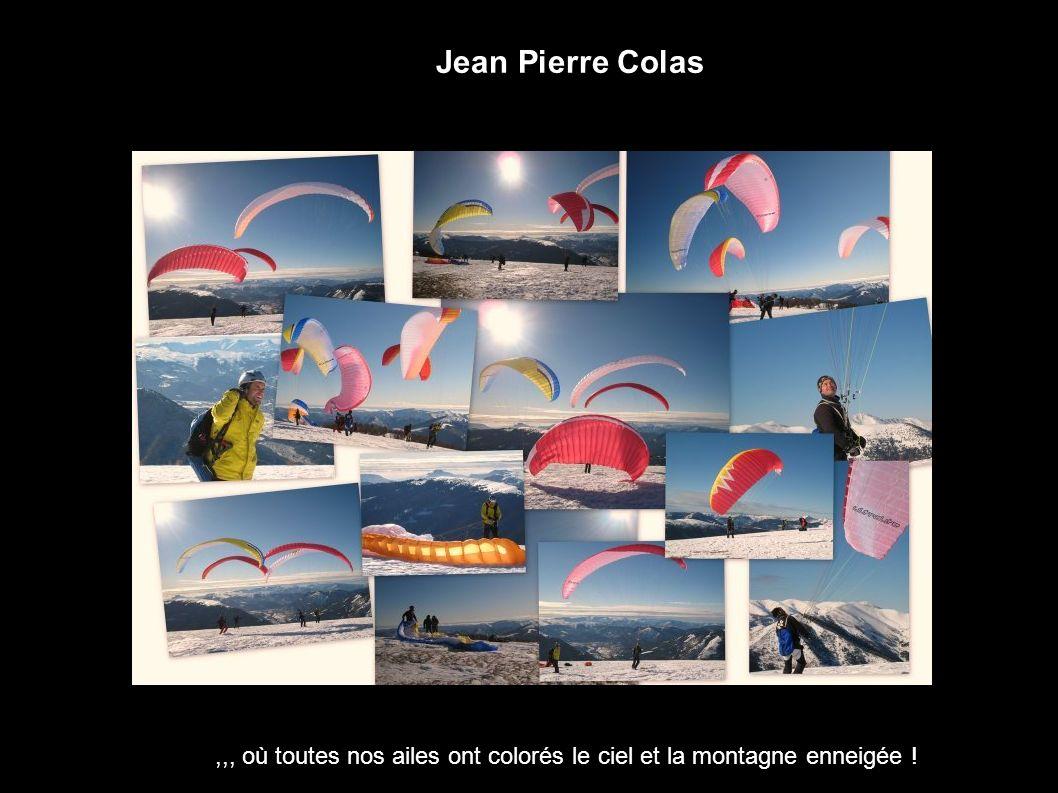 Jean Pierre Colas ,,, où toutes nos ailes ont colorés le ciel et la montagne enneigée !