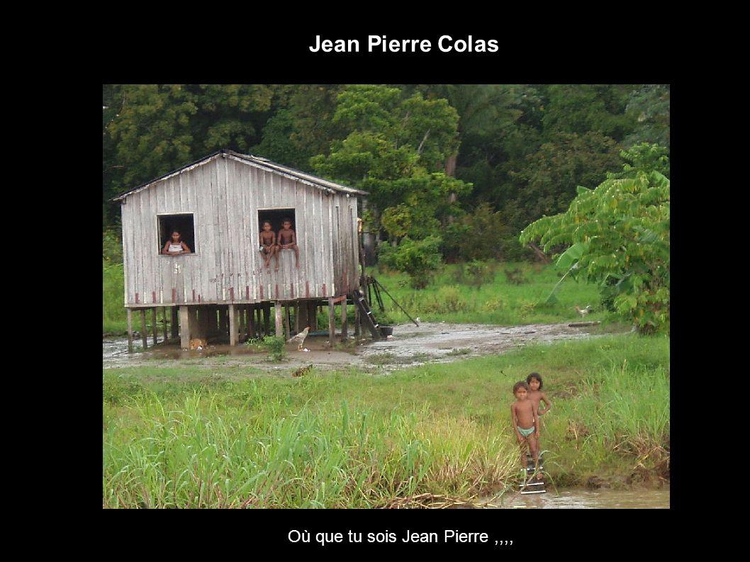 Jean Pierre Colas Où que tu sois Jean Pierre ,,,,