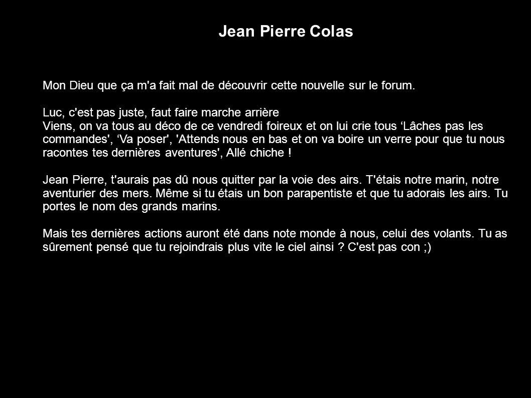 Jean Pierre Colas Mon Dieu que ça m a fait mal de découvrir cette nouvelle sur le forum. Luc, c est pas juste, faut faire marche arrière.