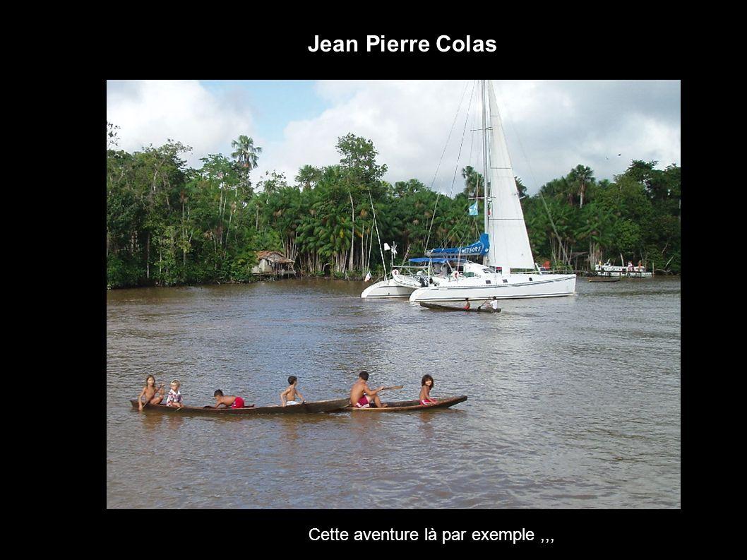 Jean Pierre Colas Cette aventure là par exemple ,,,