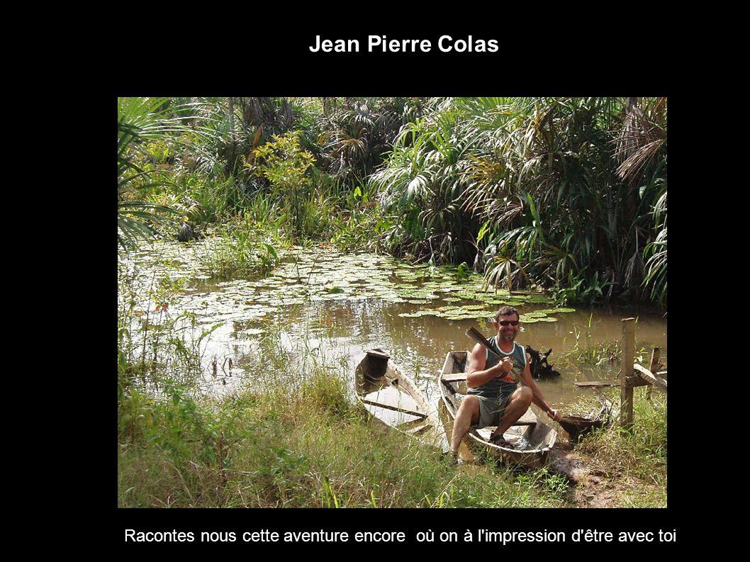 Jean Pierre Colas Racontes nous cette aventure encore où on à l impression d être avec toi