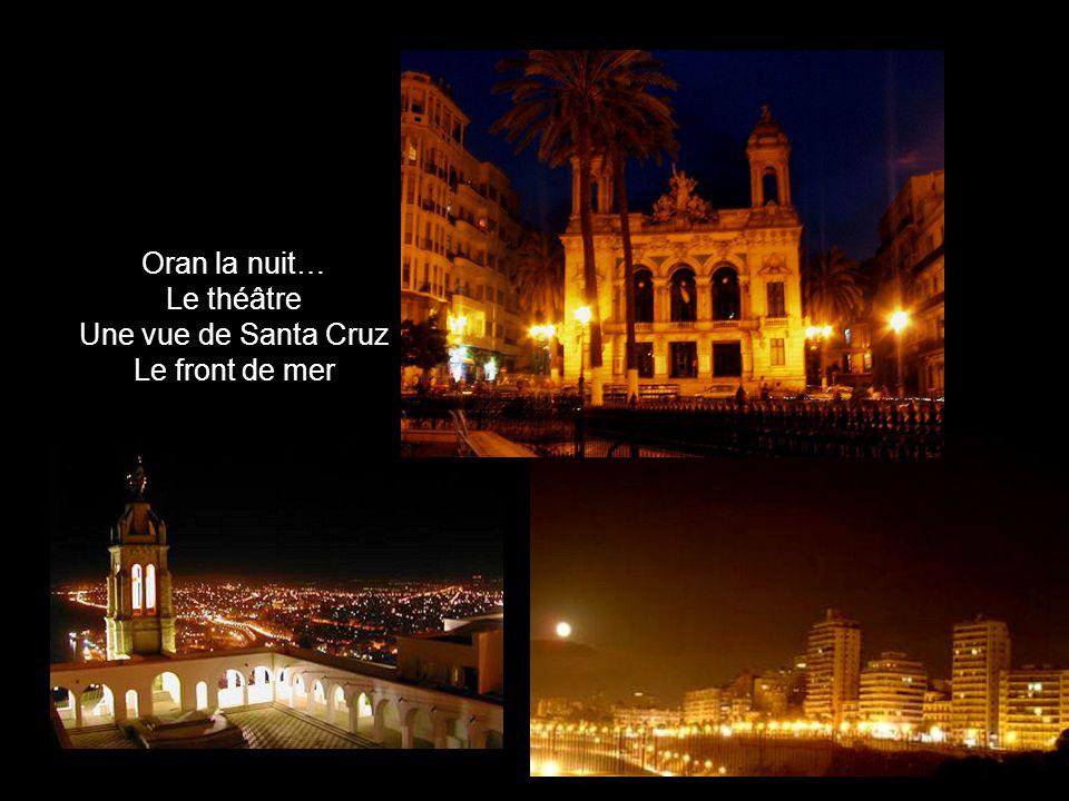 Oran la nuit… Le théâtre Une vue de Santa Cruz Le front de mer