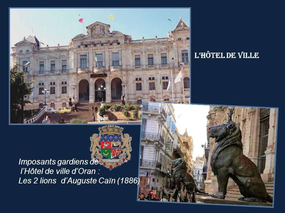 L'hôtel de ville Imposants gardiens de l'Hôtel de ville d'Oran : Les 2 lions d'Auguste Caïn (1886)