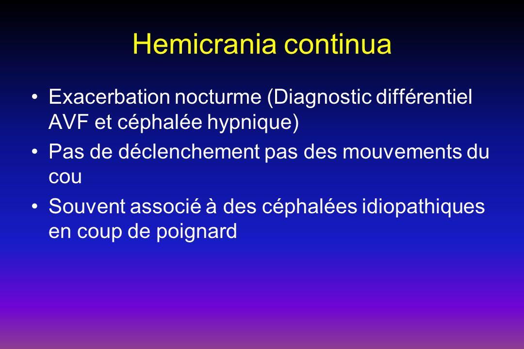 Hemicrania continua Exacerbation nocturme (Diagnostic différentiel AVF et céphalée hypnique) Pas de déclenchement pas des mouvements du cou.