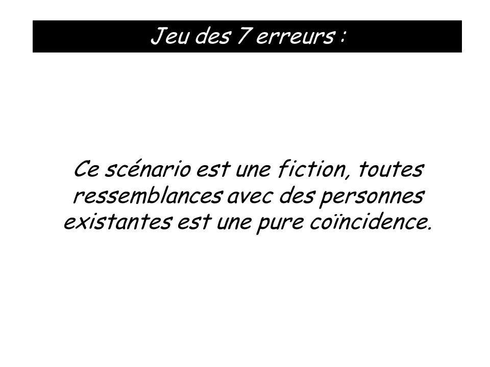 Jeu des 7 erreurs : Ce scénario est une fiction, toutes ressemblances avec des personnes existantes est une pure coïncidence.