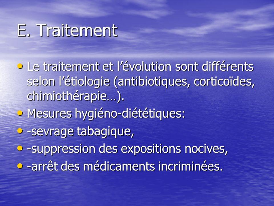 E. TraitementLe traitement et l'évolution sont différents selon l'étiologie (antibiotiques, corticoïdes, chimiothérapie…).