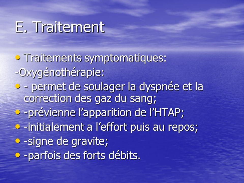 E. Traitement Traitements symptomatiques: -Oxygénothérapie: