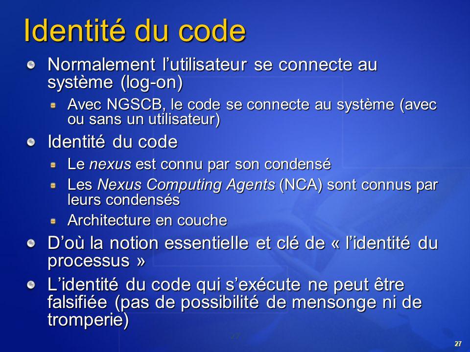Identité du code Normalement l'utilisateur se connecte au système (log-on) Avec NGSCB, le code se connecte au système (avec ou sans un utilisateur)