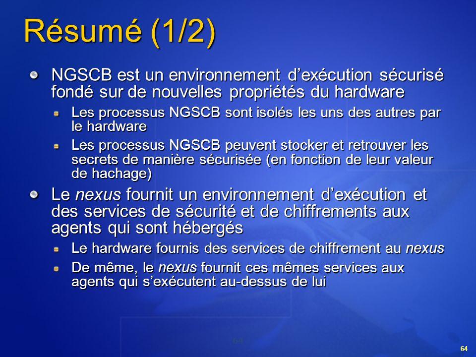 Résumé (1/2) NGSCB est un environnement d'exécution sécurisé fondé sur de nouvelles propriétés du hardware.