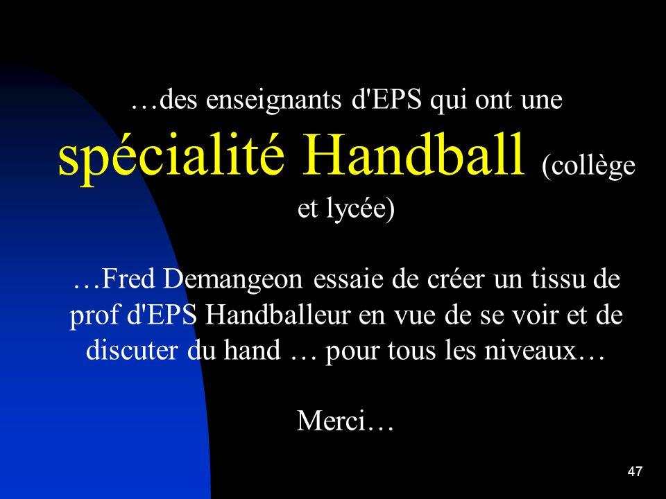 …des enseignants d EPS qui ont une spécialité Handball (collège et lycée)