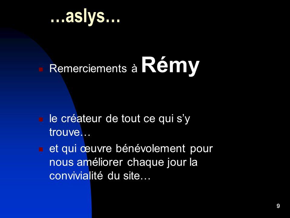 …aslys… Remerciements à Rémy le créateur de tout ce qui s'y trouve…