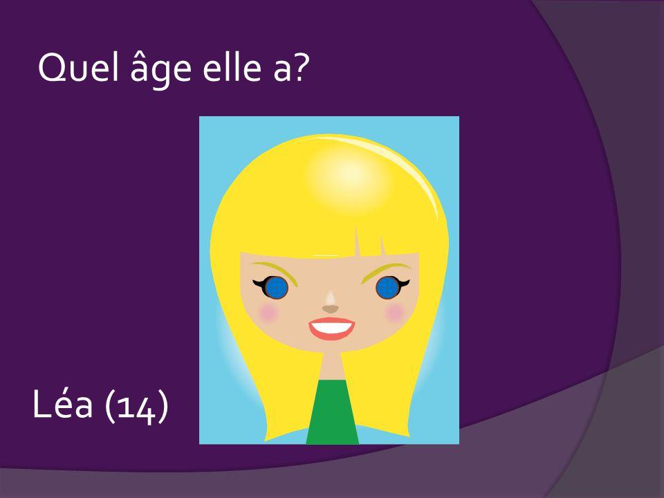 Quel âge elle a ____ Léa (14)