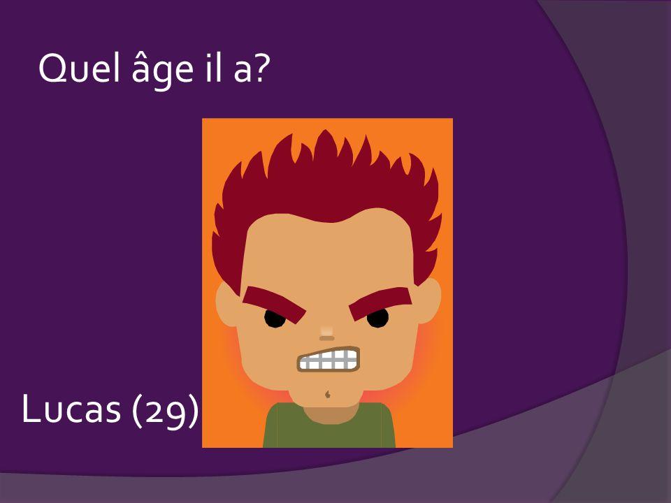Quel âge il a ____ Lucas (29)