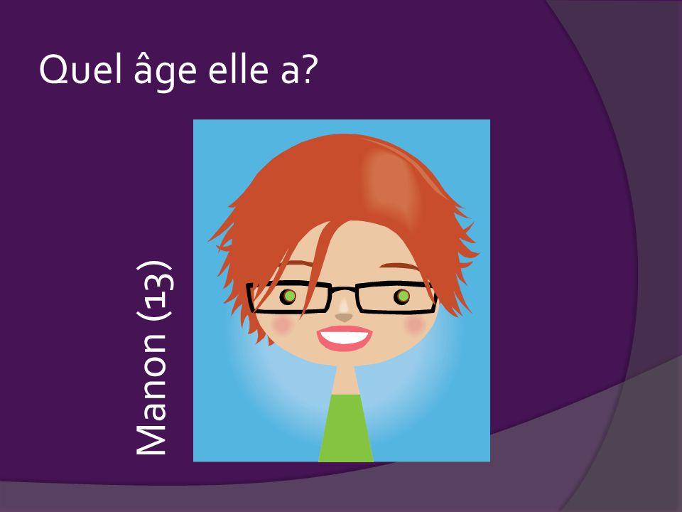 Quel âge elle a Manon (13)