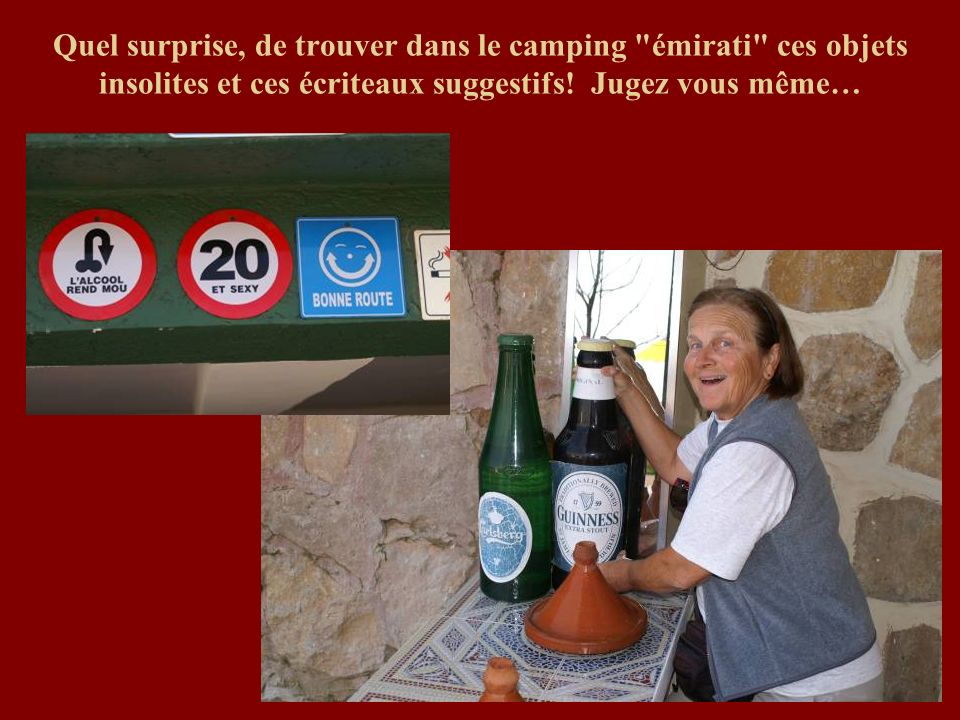 Quel surprise, de trouver dans le camping émirati ces objets insolites et ces écriteaux suggestifs.