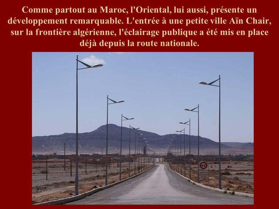 Comme partout au Maroc, l Oriental, lui aussi, présente un développement remarquable.