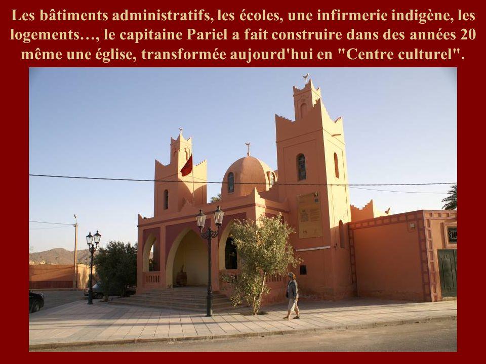 Les bâtiments administratifs, les écoles, une infirmerie indigène, les logements…, le capitaine Pariel a fait construire dans des années 20 même une église, transformée aujourd hui en Centre culturel .