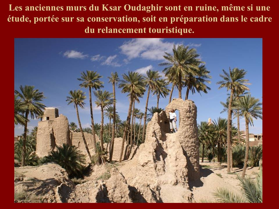 Les anciennes murs du Ksar Oudaghir sont en ruine, même si une étude, portée sur sa conservation, soit en préparation dans le cadre du relancement touristique.