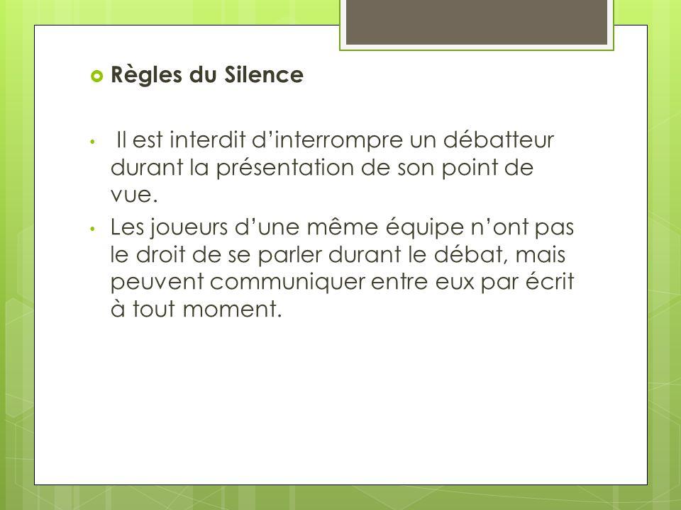 Règles du Silence Il est interdit d'interrompre un débatteur durant la présentation de son point de vue.