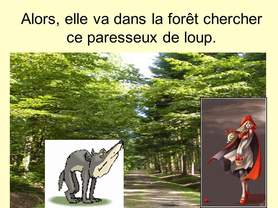 Alors, elle va dans la forêt chercher ce paresseux de loup.