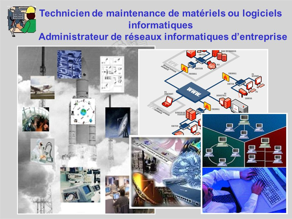 Technicien de maintenance de matériels ou logiciels informatiques Administrateur de réseaux informatiques d'entreprise