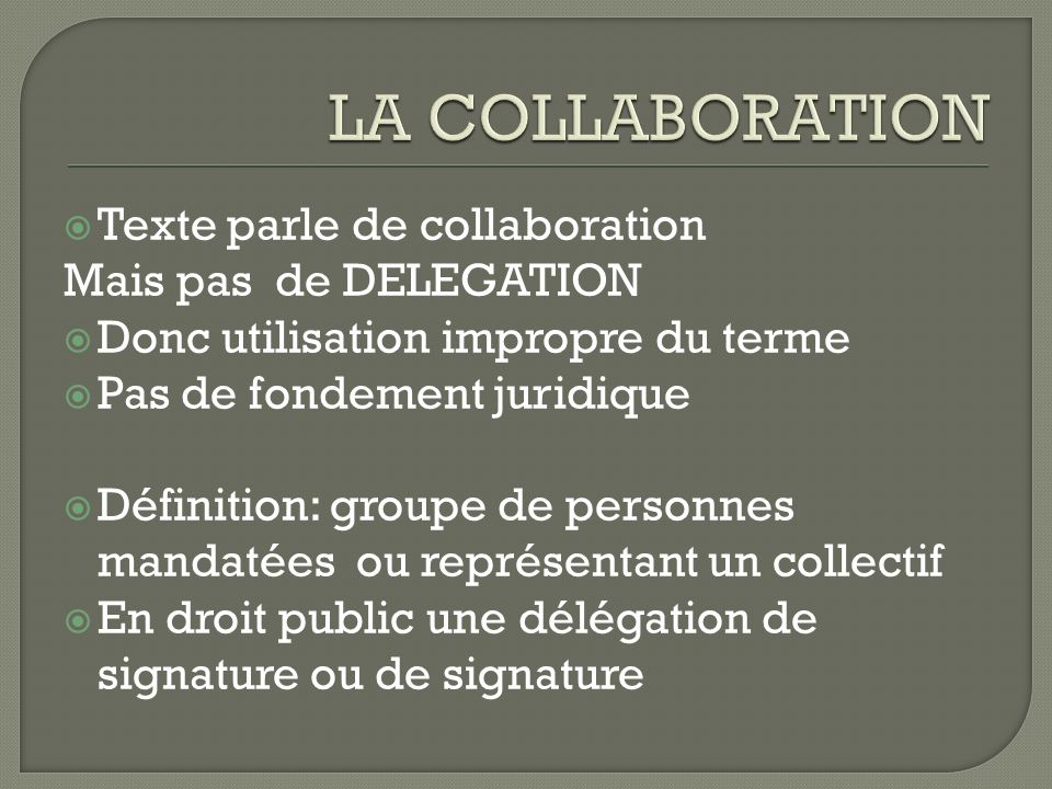 LA COLLABORATION Texte parle de collaboration Mais pas de DELEGATION