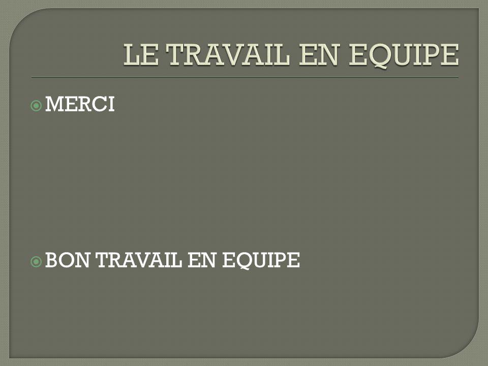LE TRAVAIL EN EQUIPE MERCI BON TRAVAIL EN EQUIPE