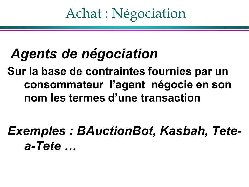Achat : Négociation Exemples : BAuctionBot, Kasbah, Tete-a-Tete …