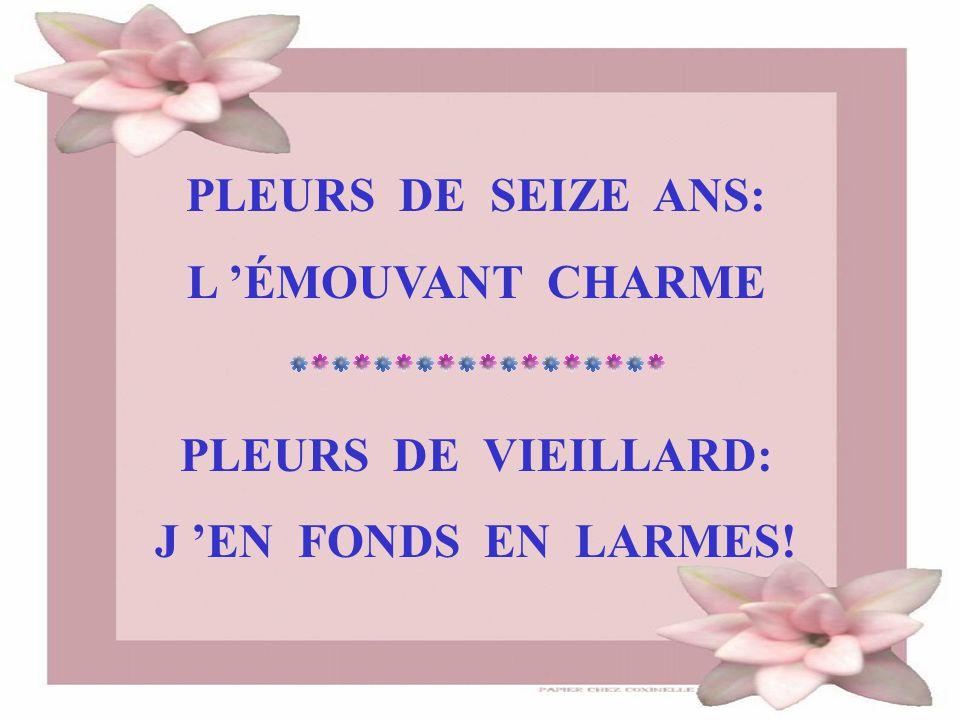 PLEURS DE SEIZE ANS: L 'ÉMOUVANT CHARME PLEURS DE VIEILLARD: J 'EN FONDS EN LARMES!