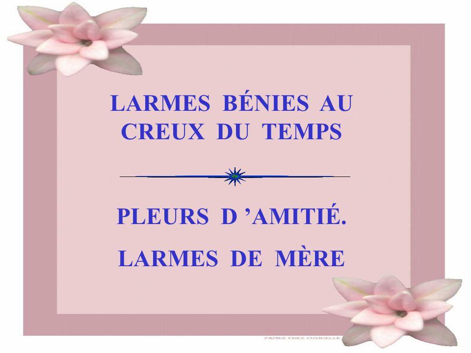 LARMES BÉNIES AU CREUX DU TEMPS