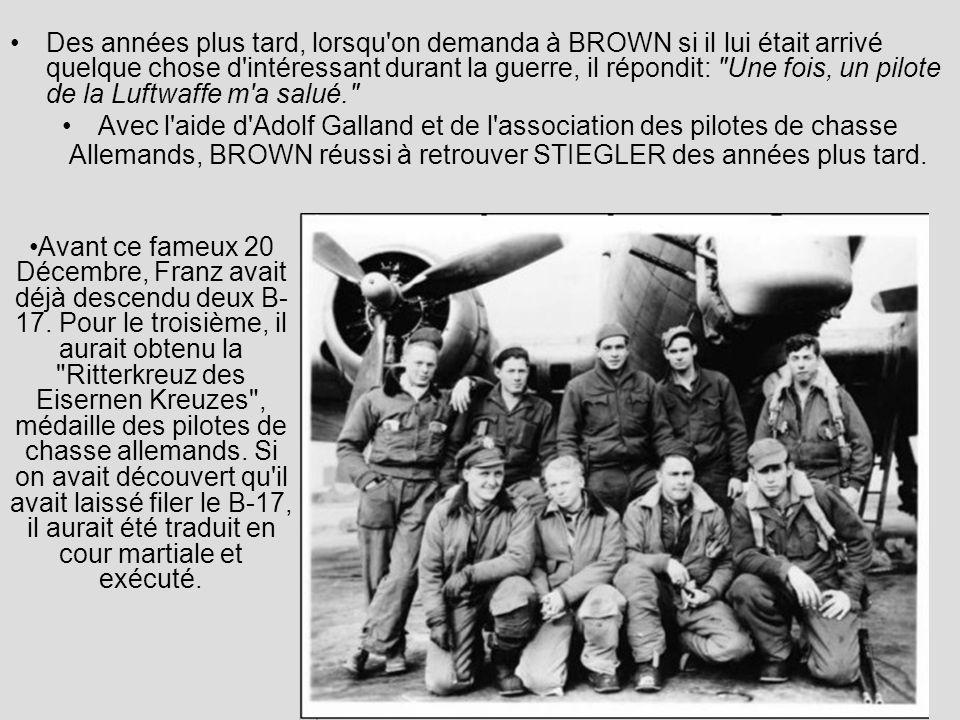 Des années plus tard, lorsqu on demanda à BROWN si il lui était arrivé quelque chose d intéressant durant la guerre, il répondit: Une fois, un pilote de la Luftwaffe m a salué.