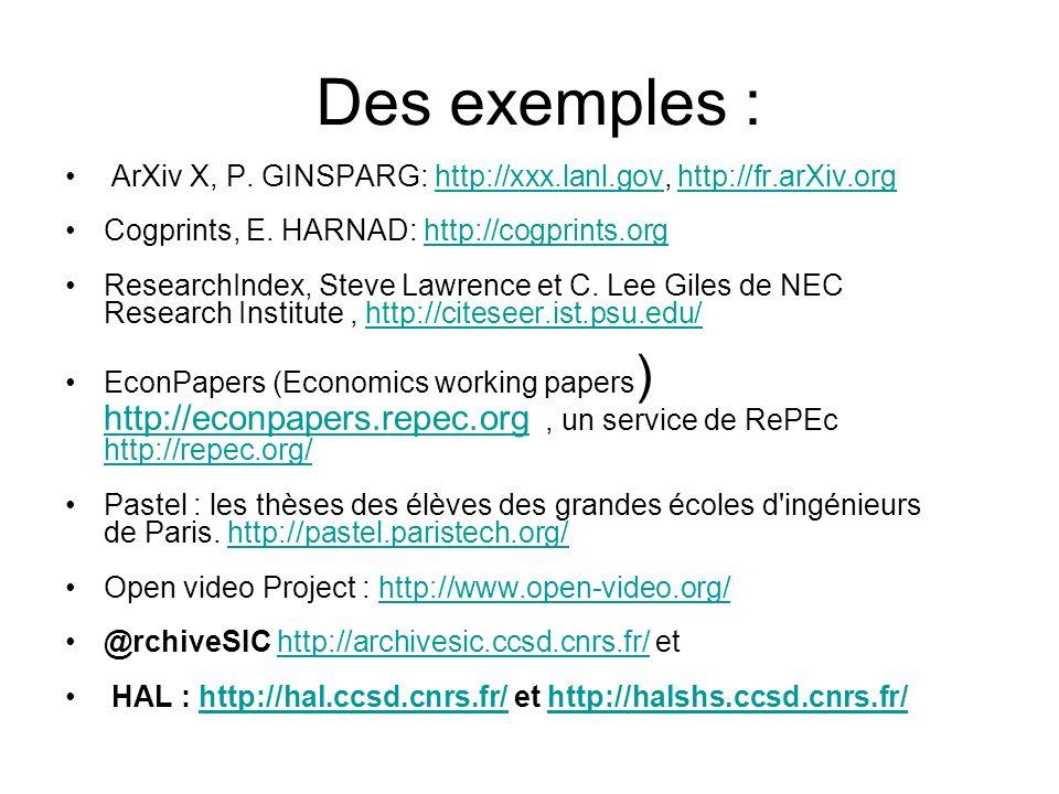Des exemples :ArXiv X, P. GINSPARG: http://xxx.lanl.gov, http://fr.arXiv.org. Cogprints, E. HARNAD: http://cogprints.org.