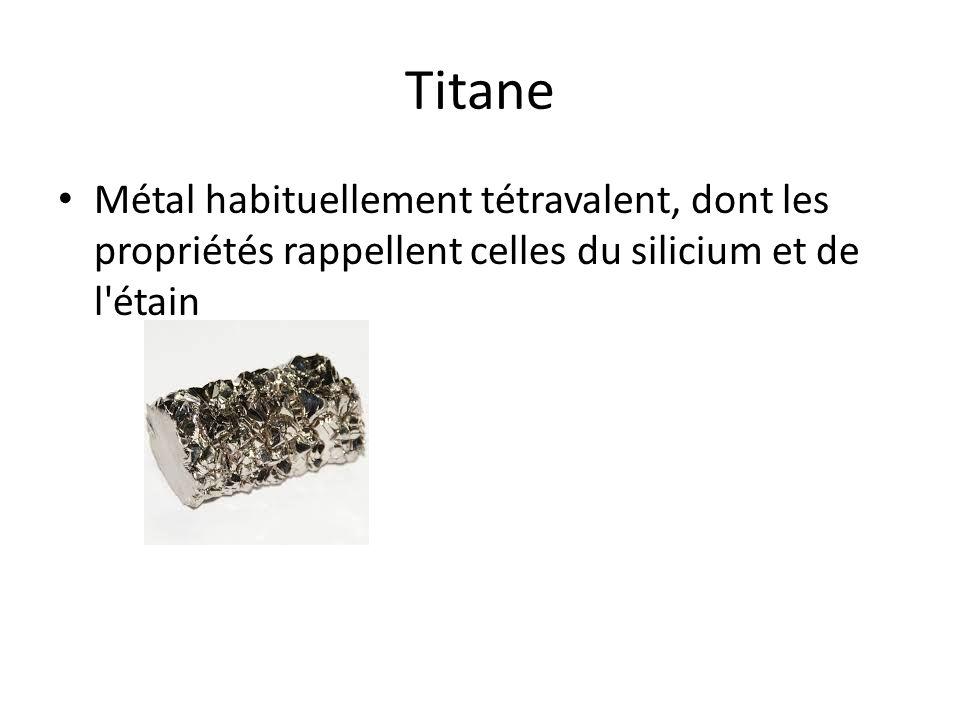 Titane Métal habituellement tétravalent, dont les propriétés rappellent celles du silicium et de l étain.