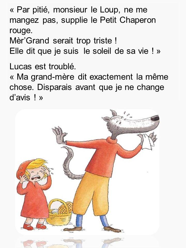 « Par pitié, monsieur le Loup, ne me mangez pas, supplie le Petit Chaperon rouge.