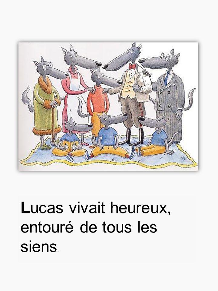 Lucas vivait heureux, entouré de tous les siens.