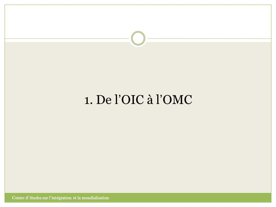 1. De l'OIC à l'OMC Centre d'études sur l'intégration et la mondialisation