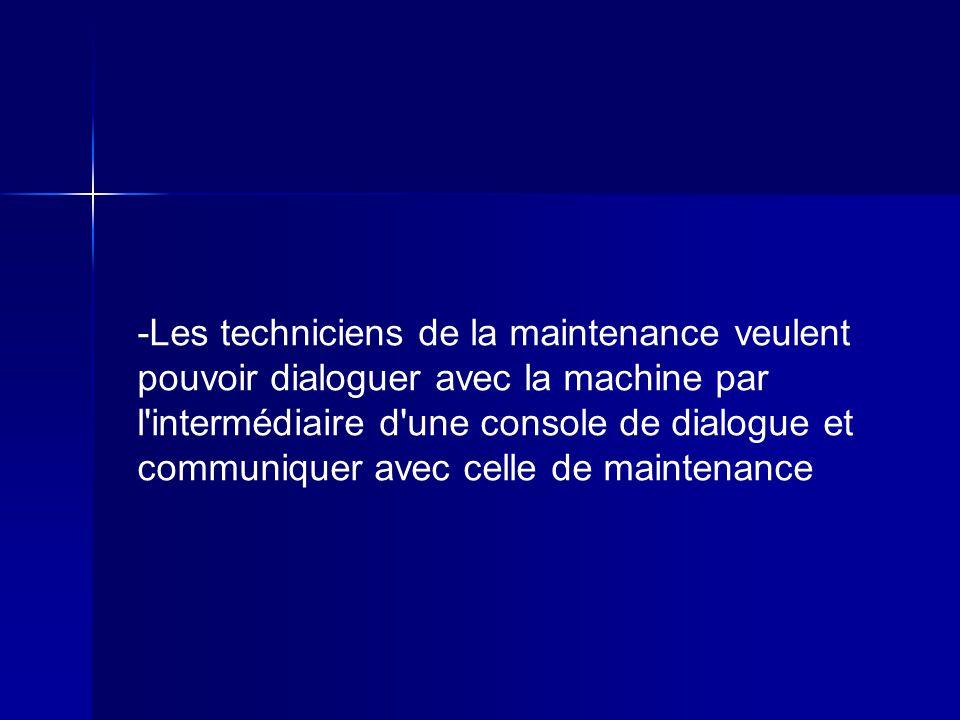-Les techniciens de la maintenance veulent pouvoir dialoguer avec la machine par l intermédiaire d une console de dialogue et communiquer avec celle de maintenance
