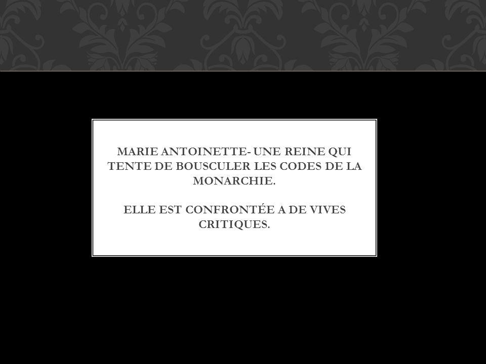 Marie Antoinette- une reine qui tente de bousculer les codes de la monarchie.