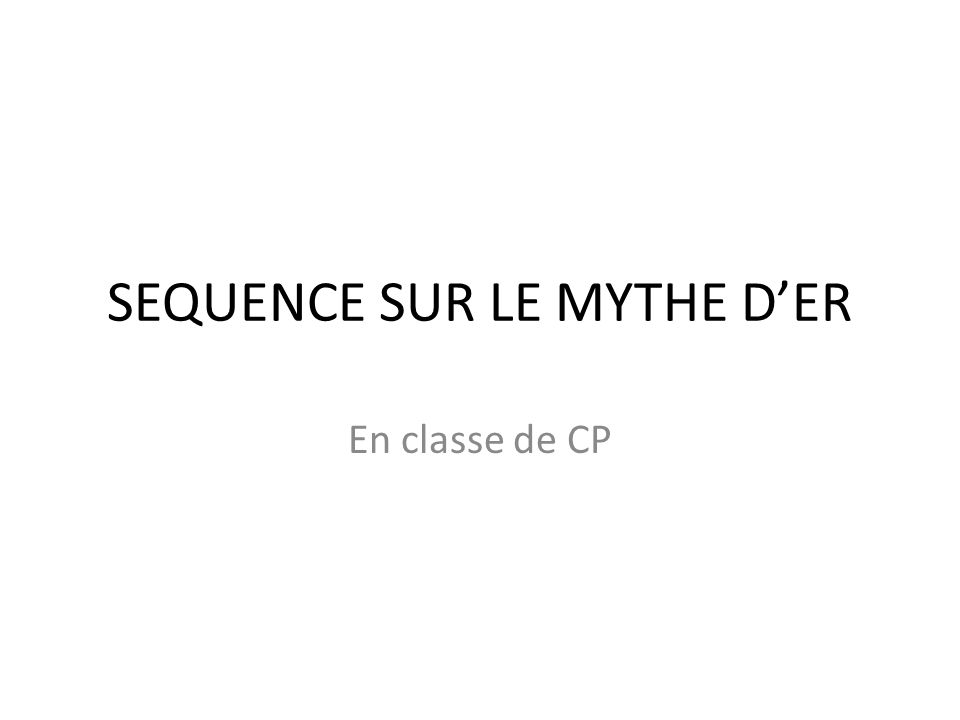 SEQUENCE SUR LE MYTHE D'ER