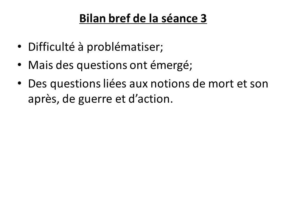 Bilan bref de la séance 3 Difficulté à problématiser; Mais des questions ont émergé;