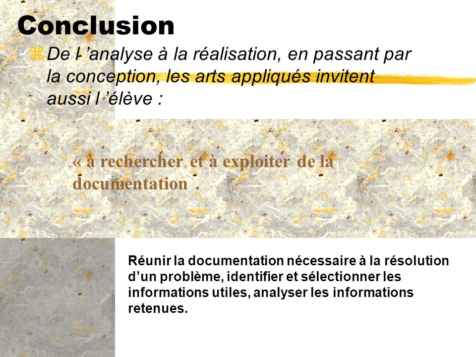Conclusion De l 'analyse à la réalisation, en passant par la conception, les arts appliqués invitent aussi l 'élève :