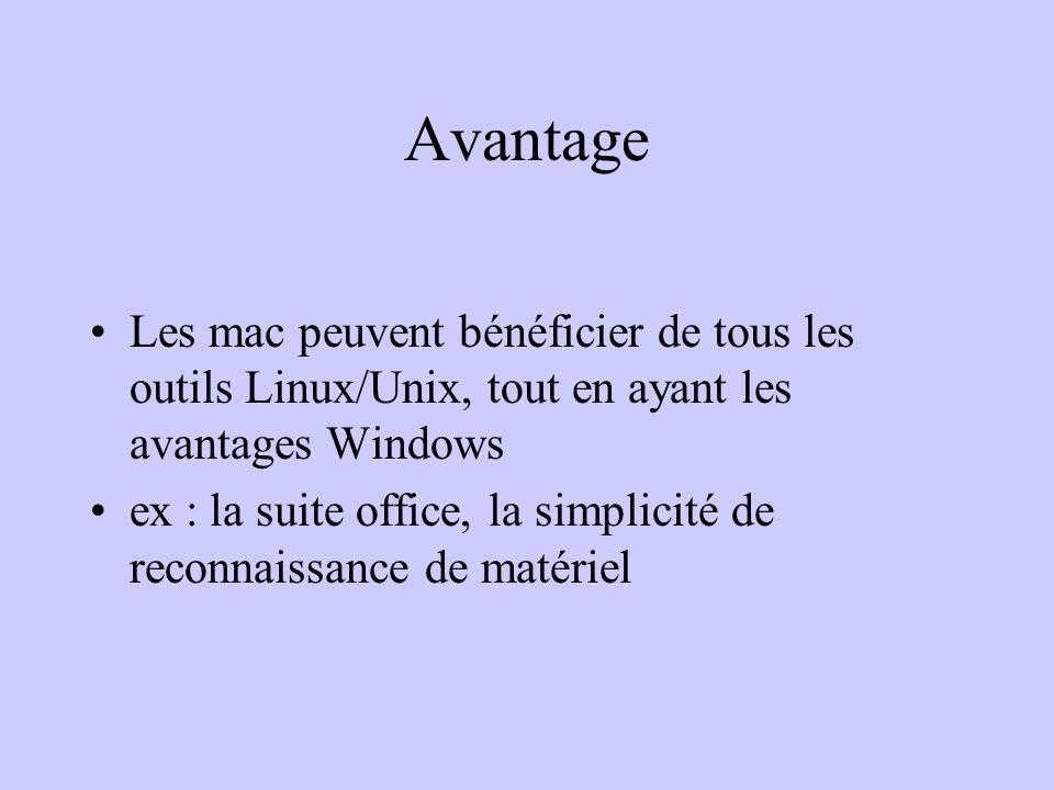 Avantage Les mac peuvent bénéficier de tous les outils Linux/Unix, tout en ayant les avantages Windows.