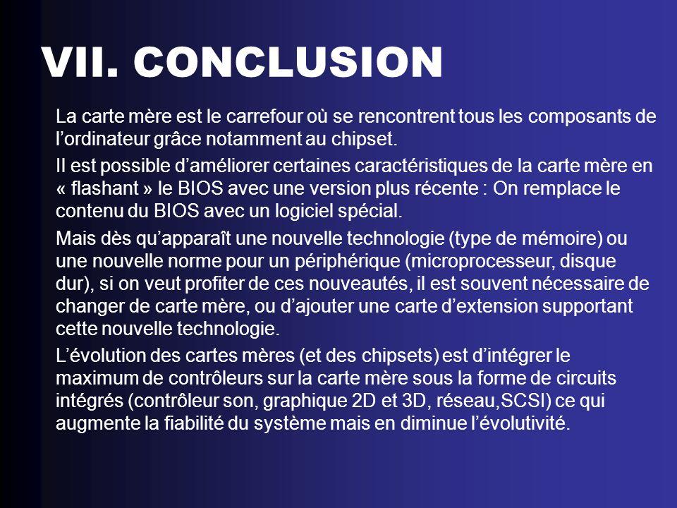 VII. CONCLUSIONLa carte mère est le carrefour où se rencontrent tous les composants de l'ordinateur grâce notamment au chipset.