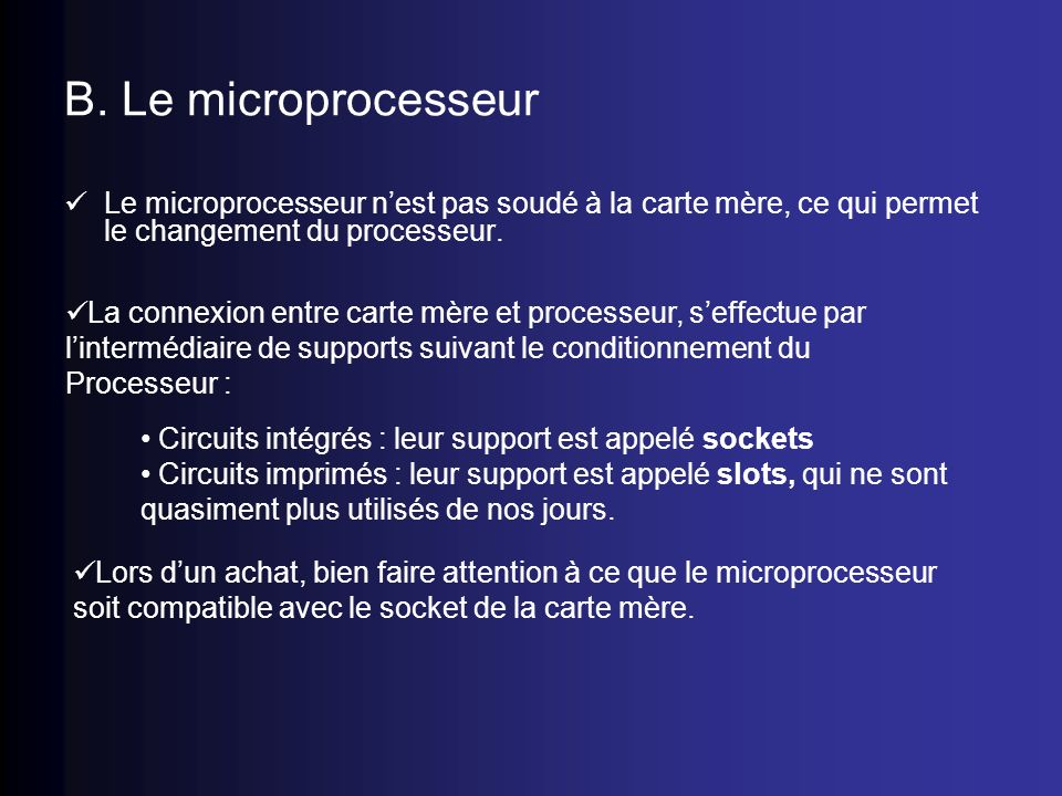 B. Le microprocesseur Le microprocesseur n'est pas soudé à la carte mère, ce qui permet le changement du processeur.