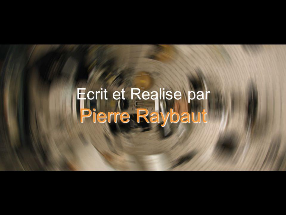 Ecrit et Realise par Pierre Raybaut