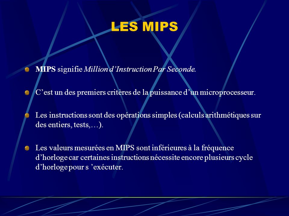 LES MIPS MIPS signifie Million d'Instruction Par Seconde.