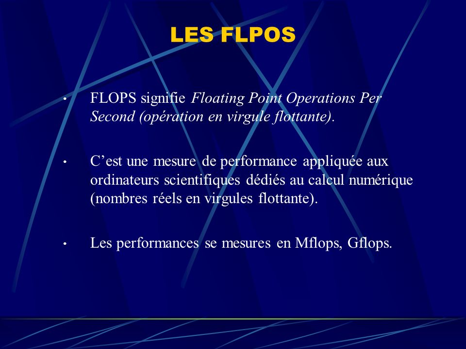 LES FLPOS FLOPS signifie Floating Point Operations Per Second (opération en virgule flottante).