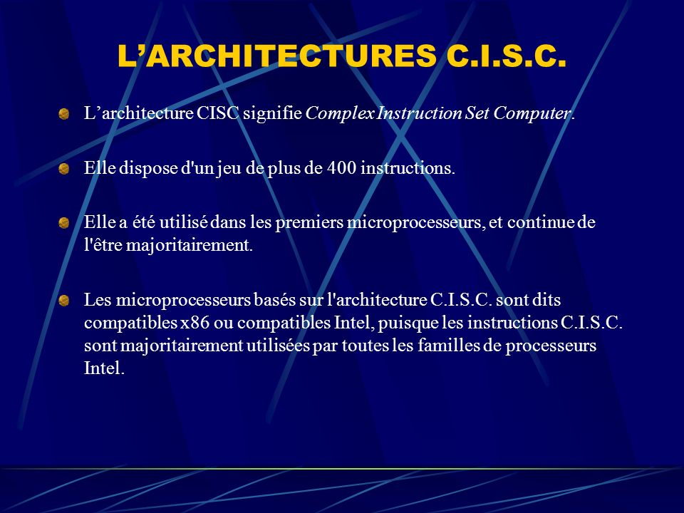 L'ARCHITECTURES C.I.S.C. L'architecture CISC signifie Complex Instruction Set Computer. Elle dispose d un jeu de plus de 400 instructions.