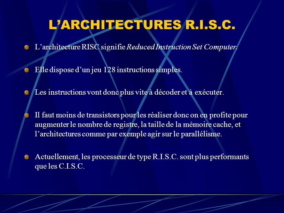 L'ARCHITECTURES R.I.S.C. L'architecture RISC signifie Reduced Instruction Set Computer. Elle dispose d'un jeu 128 instructions simples.